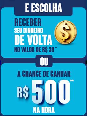 E escolha se dinheiro de volta ou a chance de ganhar R$ 500,00 na hora